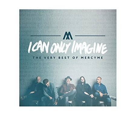 I can only imagine : Best of MercyMe